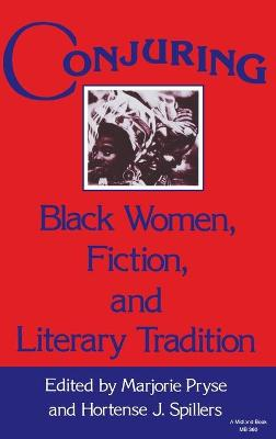 Conjuring: Black Women, Fiction, and Literary Tradition