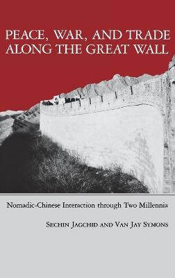 Peace, War, and Trade Along the Great Wall: Nomadic-Chinese Interaction through Two Millenia