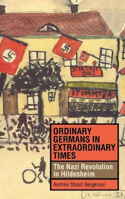 Ordinary Germans in Extraordinary Times: The Nazi Revolution in Hildesheim