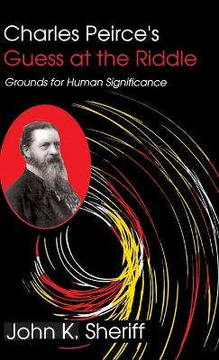 Charles Peirce's Guess at the Riddle: Grounds for Human Significance
