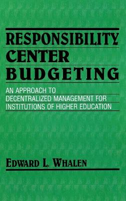 Responsibility Center Budgeting: An Approach to Decentralized Management for Institutions of Higher Education