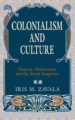 Colonialism and Culture: Hispanic Modernisms and the Social Imaginary