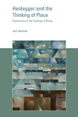 Heidegger and the Thinking of Place: Explorations in the Topology of Being