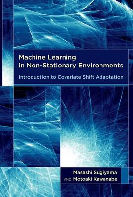 Machine Learning in Non-Stationary Environments: Introduction to Covariate Shift Adaptation