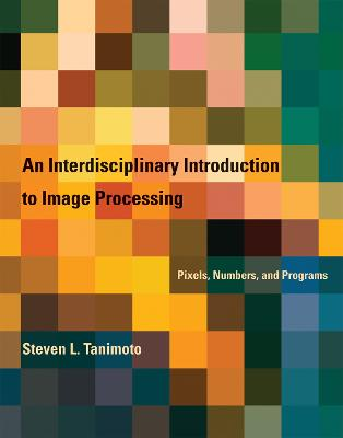 An Interdisciplinary Introduction to Image Processing: Pixels, Numbers, and Programs