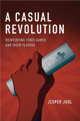 A Casual Revolution: Reinventing Video Games and Their Players