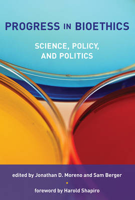 Progress in Bioethics: Science, Policy, and Politics