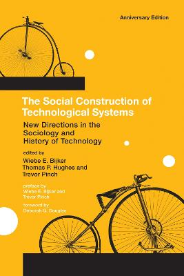 The Social Construction of Technological Systems: New Directions in the Sociology and History of Technology