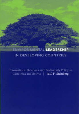 Environmental Leadership in Developing Countries: Transnational Relations and Biodiversity Policy in Costa Rica and Bolivia