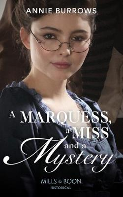 A Marquess, A Miss And A Mystery (Mills & Boon Historical)