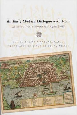 An Early Modern Dialogue with Islam: Antonio de Sosa's Topography of Algiers (1612)