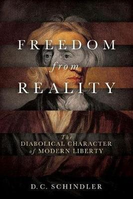 Freedom from Reality: The Diabolical Character of Modern Liberty