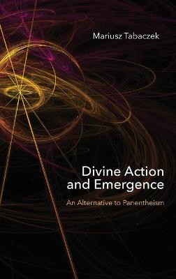 Divine Action and Emergence: An Alternative to Panentheism