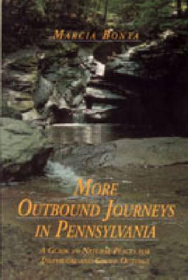 More Outbound Journeys in Pennsylvania: A Guide to Natural Places for Individual and Group Outings