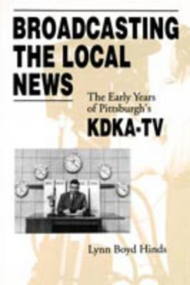 Broadcasting the Local News: The Early Years of Pittsburgh's KDKA-TV