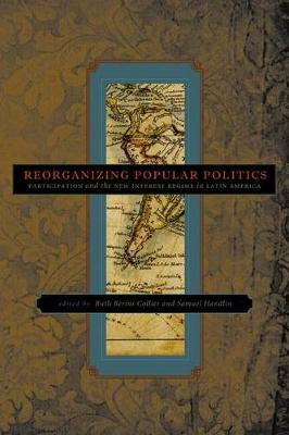 Reorganizing Popular Politics: Participation and the New Interest Regime in Latin America