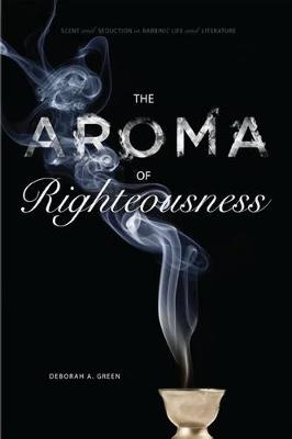 The Aroma of Righteousness: Scent and Seduction in Rabbinic Life and Literature
