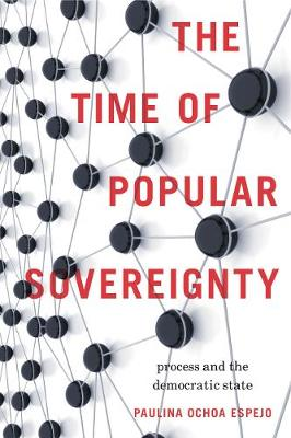 The Time of Popular Sovereignty: Process and the Democratic State