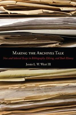 Making the Archives Talk: New and Selected Essays in Bibliography, Editing, and Book History