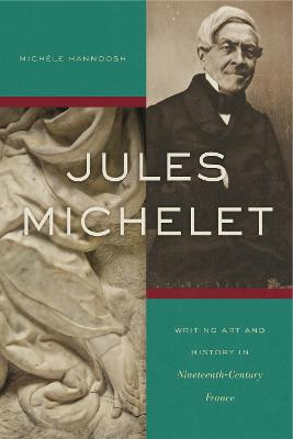 Jules Michelet: Writing Art and History in Nineteenth-Century France