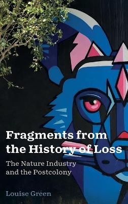 Fragments from the History of Loss: The Nature Industry and the Postcolony