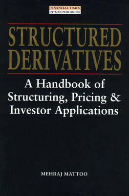 Structured Derivatives: A Handbook of Structuring, Pricing & Investor Applications