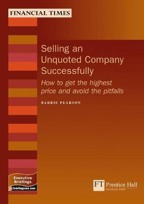 Selling an Unquoted Company Successfully: How to get the highest price and avoid the pitfalls