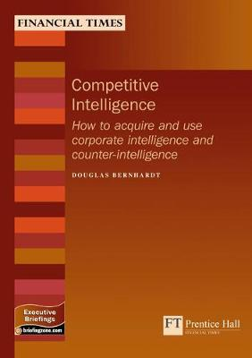 Competitive Intelligence: Acquiring and using strategic intelligence and counterintelligence