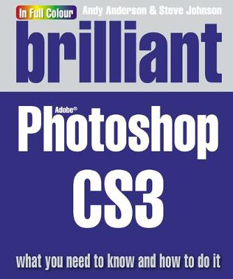 Brilliant Photoshop CS3: What you need to know and how to do it