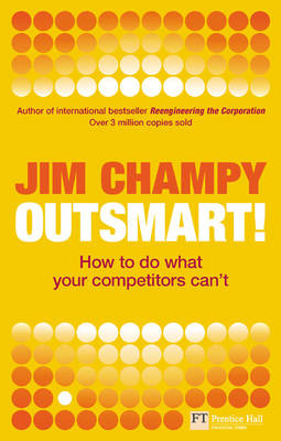 Outsmart: How to do what your competitors can't