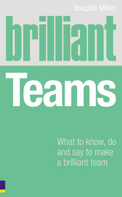 Brilliant Teams: What to know, do and say to make a brilliant team