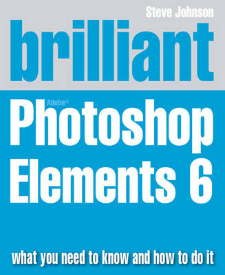 Brilliant Adobe Photoshop Elements 6