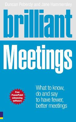 Brilliant Meetings: What to know, say and do to have fewer, better meetings