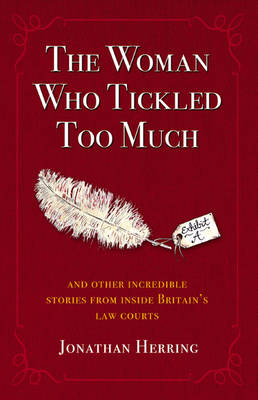 The Woman Who Tickled Too Much: And other incredible stories from inside Britain's Law Courts