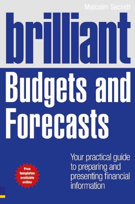 Brilliant Budgets and Forecasts: Your Practical Guide to Preparing and Presenting Financial Information