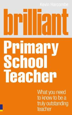 Brilliant Primary School Teacher: What you need to know to be a truly outstanding teacher