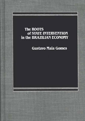 The Roots of State Intervention in the Brazilian Economy.