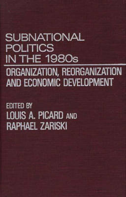 Subnational Politics in the 1980s: Organization, Reorganization and Economic Development