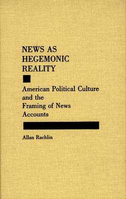 News as Hegemonic Reality: American Political Culture and the Framing of News Accounts