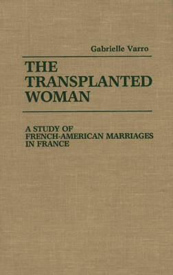 The Transplanted Woman: A Study of French-American Marriages in France