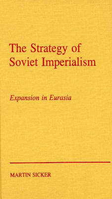 The Strategy of Russian Imperialism: Expansion in Eurasia Gorbachev