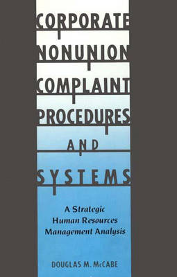 Corporate Nonunion Complaint Procedures and Systems: A Strategic Human Resources Management Analysis