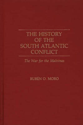 The History of the South Atlantic Conflict: The War for the Malvinas