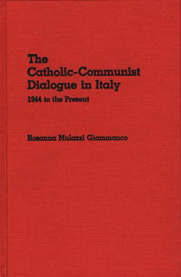 The Catholic-Communist Dialogue in Italy: 1944 to the Present