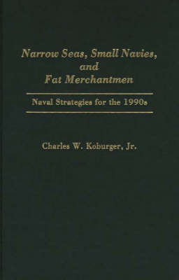 Narrow Seas, Small Navies, and Fat Merchantmen: Naval Strategies for the 1990s