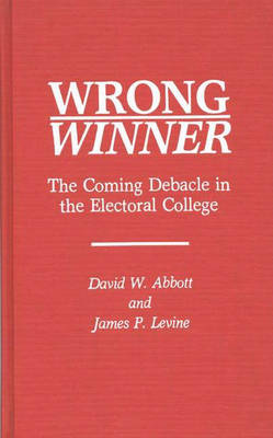 Wrong Winner: The Coming Debacle in the Electoral College