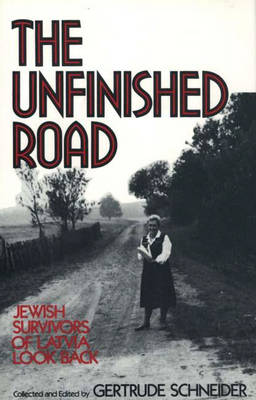The Unfinished Road: Jewish Survivors of Latvia Look Back