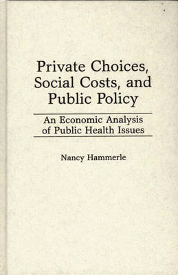 Private Choices, Social Costs, and Public Policy: An Economic Analysis of Public Health Issues