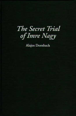 The Secret Trial of Imre Nagy