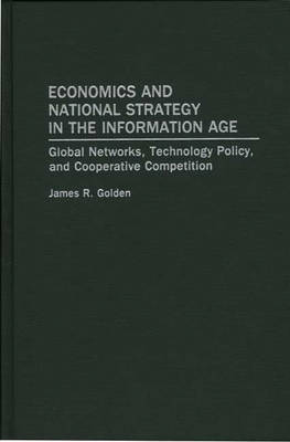 Economics and National Strategy in the Information Age: Global Networks, Technology Policy, and Cooperative Competition